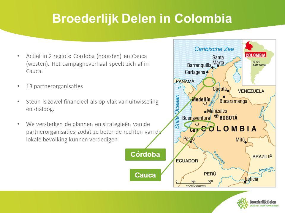 Córdoba Cauca Broederlijk Delen in Colombia Actief in 2 regio's: Cordoba (noorden) en Cauca (westen). Het campagneverhaal speelt zich af in Cauca. 13