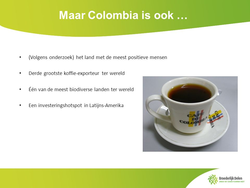 Maar Colombia is ook … (Volgens onderzoek) het land met de meest positieve mensen Derde grootste koffie-exporteur ter wereld Één van de meest biodiver