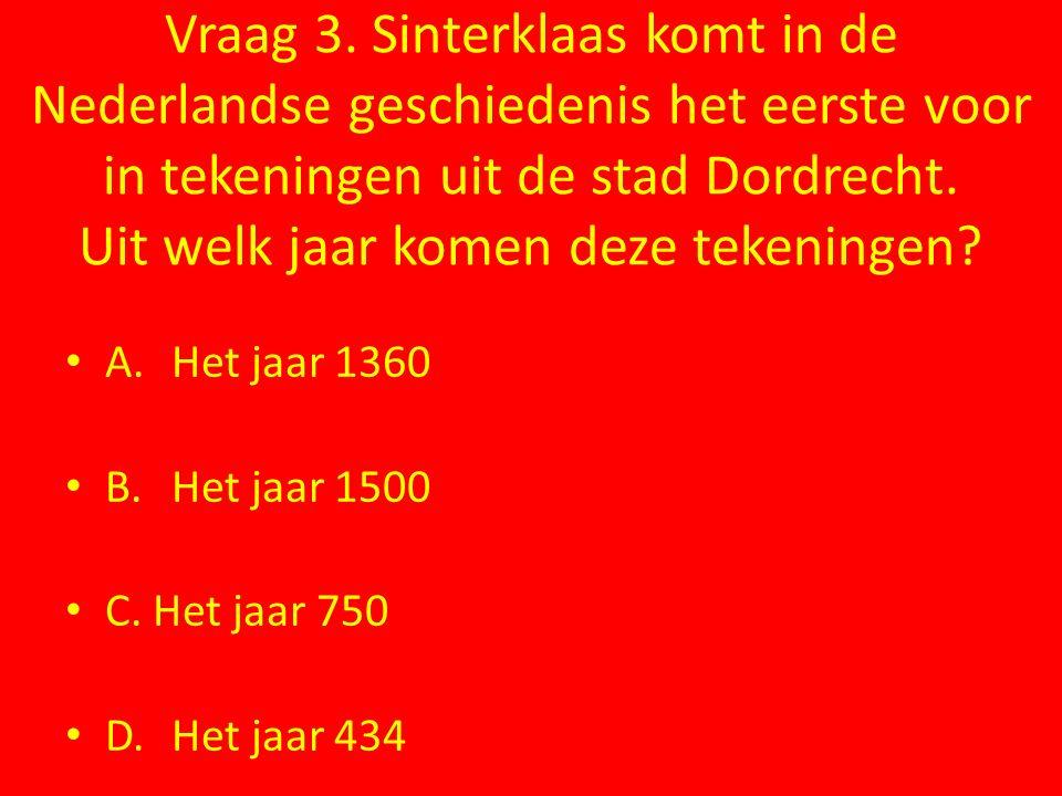 Vraag 3. Sinterklaas komt in de Nederlandse geschiedenis het eerste voor in tekeningen uit de stad Dordrecht. Uit welk jaar komen deze tekeningen? A.H