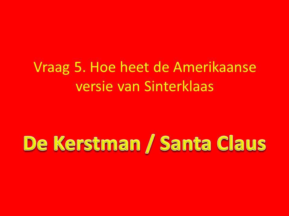 Vraag 5. Hoe heet de Amerikaanse versie van Sinterklaas