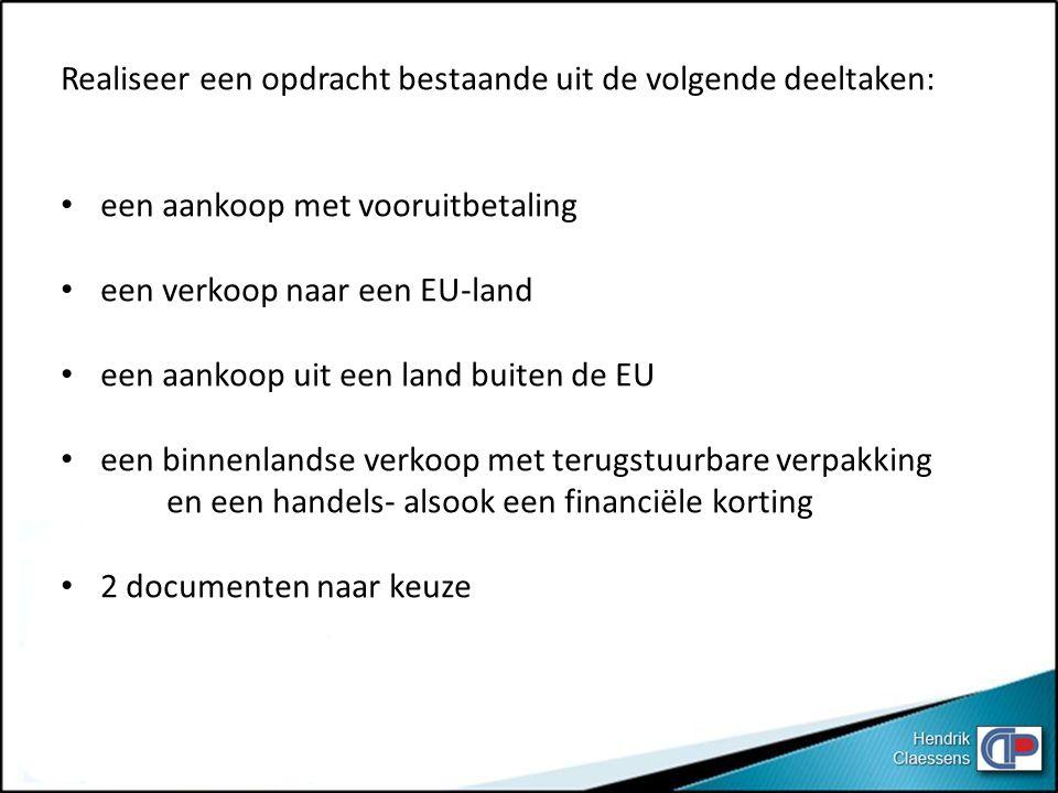 Realiseer een opdracht bestaande uit de volgende deeltaken: een aankoop met vooruitbetaling een verkoop naar een EU-land een aankoop uit een land buit