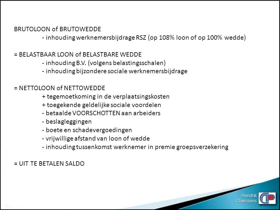 BRUTOLOON of BRUTOWEDDE - inhouding werknemersbijdrage RSZ (op 108% loon of op 100% wedde) = BELASTBAAR LOON of BELASTBARE WEDDE - inhouding B.V. (vol