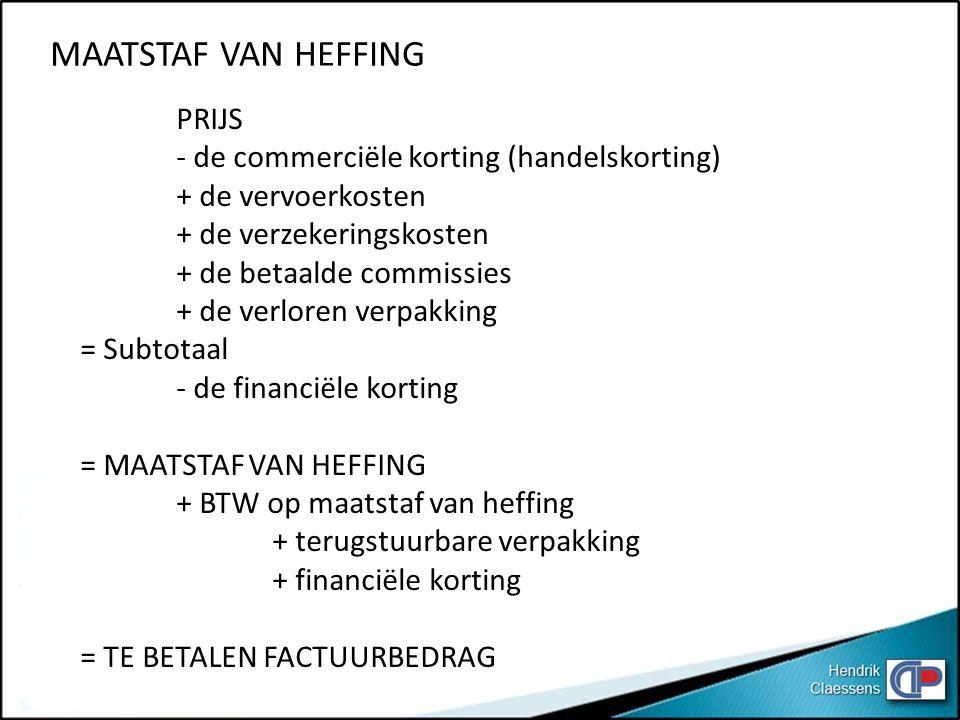 PRIJS - de commerciële korting (handelskorting) + de vervoerkosten + de verzekeringskosten + de betaalde commissies + de verloren verpakking = Subtota