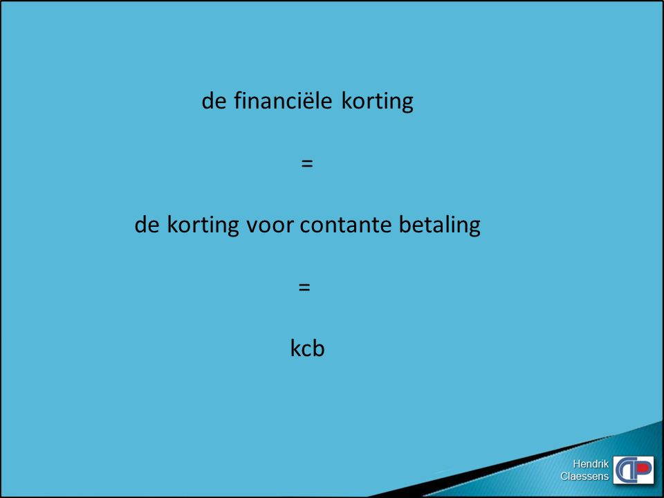 de financiële korting = de korting voor contante betaling = kcb