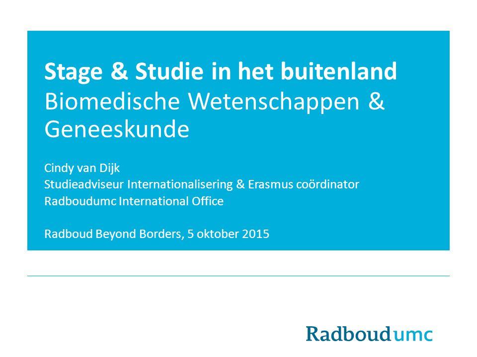Programma 5 oktober 2015 Radboudumc International Office Buitenland opties per opleiding: - BSc Geneeskunde - BSc BMW - MSc Geneeskunde - MSc BMS Voorbereiding Visumaanvraag Verzekeringen Subsidies, beurzen & fondsen Vragen