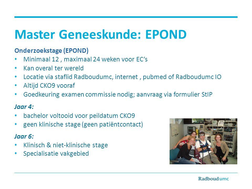 Master Geneeskunde: EPOND Onderzoekstage (EPOND) Minimaal 12, maximaal 24 weken voor EC's Kan overal ter wereld Locatie via staflid Radboudumc, intern