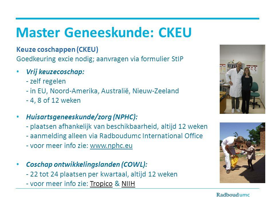 Master Geneeskunde: CKEU Keuze coschappen (CKEU) Goedkeuring excie nodig; aanvragen via formulier StIP Vrij keuzecoschap: - zelf regelen - in EU, Noor