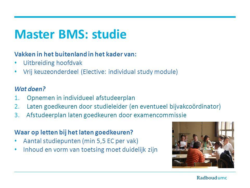Master BMS: studie Vakken in het buitenland in het kader van: Uitbreiding hoofdvak Vrij keuzeonderdeel (Elective: individual study module) Wat doen? 1