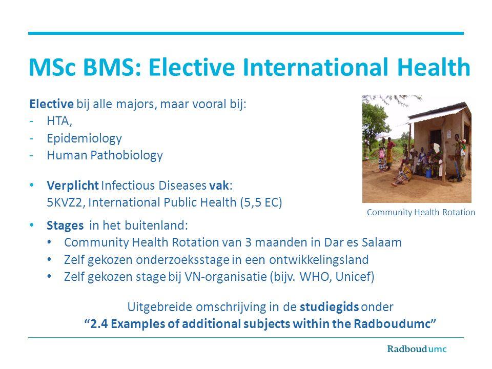 MSc BMS: Elective International Health Elective bij alle majors, maar vooral bij: -HTA, -Epidemiology -Human Pathobiology Verplicht Infectious Disease