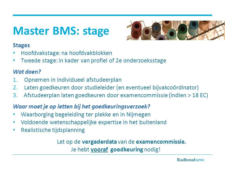 Master BMS: stage Stages Hoofdvakstage: na hoofdvakblokken Tweede stage: in kader van profiel of 2e onderzoeksstage Wat doen? 1.Opnemen in individueel