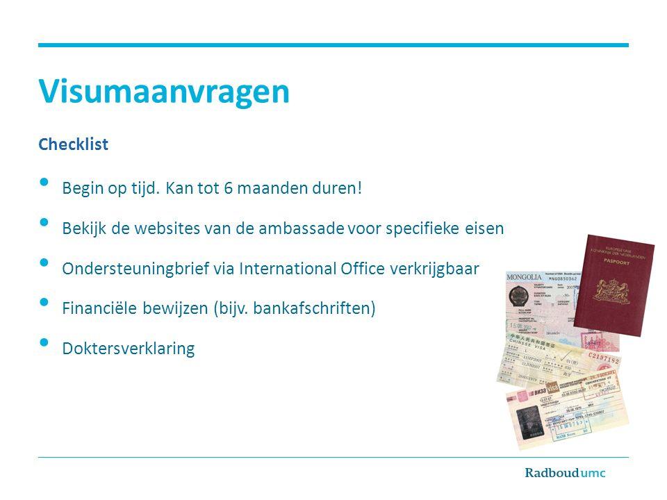 Visumaanvragen Checklist Begin op tijd. Kan tot 6 maanden duren! Bekijk de websites van de ambassade voor specifieke eisen Ondersteuningbrief via Inte