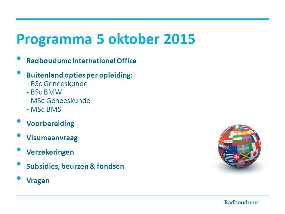 Programma 5 oktober 2015 Radboudumc International Office Buitenland opties per opleiding: - BSc Geneeskunde - BSc BMW - MSc Geneeskunde - MSc BMS Voor