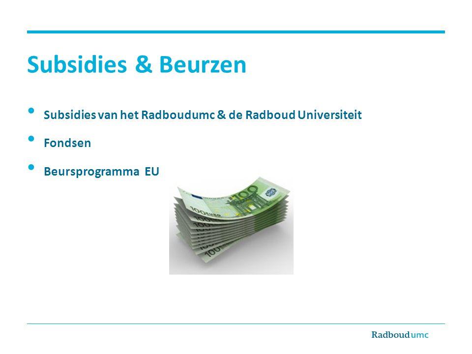 Subsidies & Beurzen Subsidies van het Radboudumc & de Radboud Universiteit Fondsen Beursprogramma EU