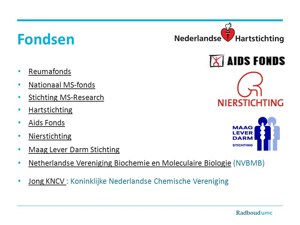 Fondsen Reumafonds Nationaal MS-fonds Stichting MS-Research Hartstichting Aids Fonds Nierstichting Maag Lever Darm Stichting Netherlandse Vereniging B