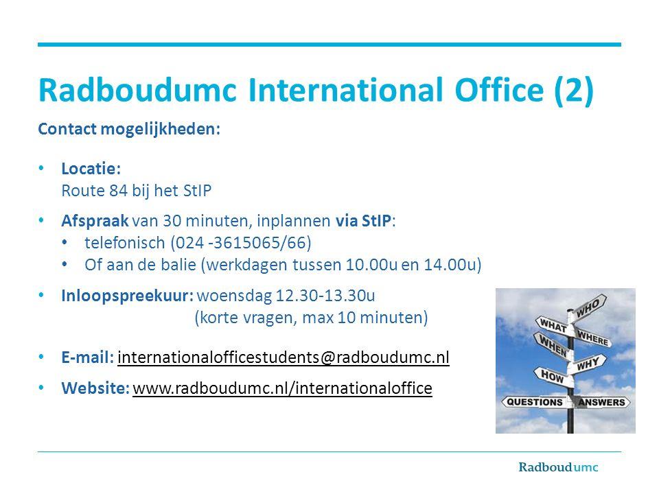 Radboudumc International Office (2) Contact mogelijkheden: Locatie: Route 84 bij het StIP Afspraak van 30 minuten, inplannen via StIP: telefonisch (02