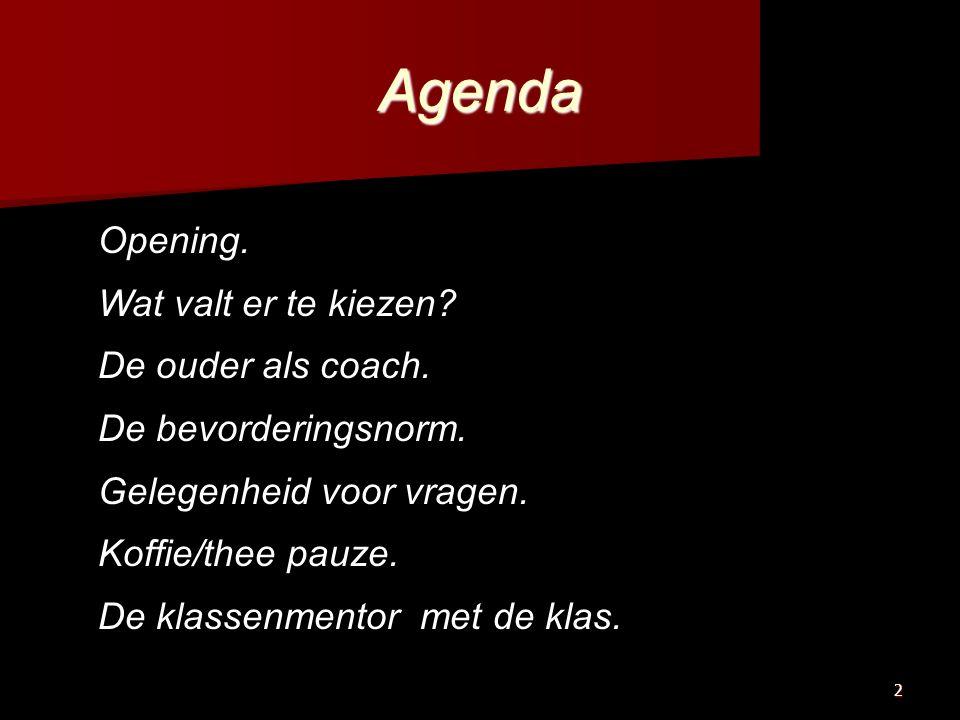 2 Agenda Opening. Wat valt er te kiezen. De ouder als coach.