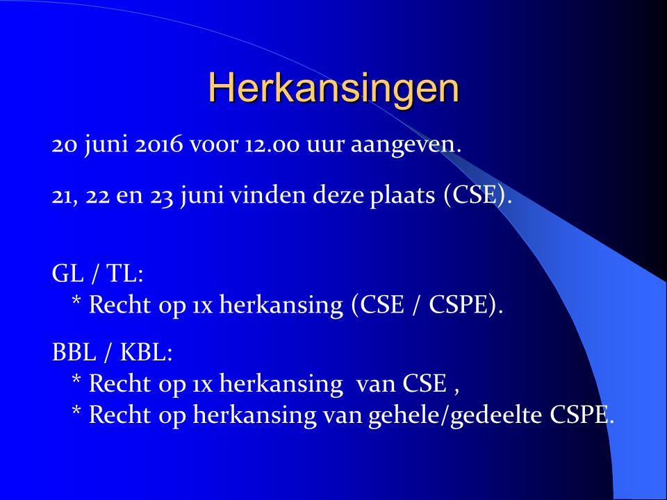 Herkansingen 20 juni 2016 voor 12.00 uur aangeven. GL / TL: * Recht op 1x herkansing (CSE / CSPE). 21, 22 en 23 juni vinden deze plaats (CSE). BBL / K