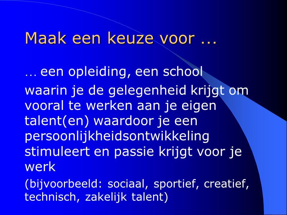 Maak een keuze voor … … een opleiding, een school waarin je de gelegenheid krijgt om vooral te werken aan je eigen talent(en) waardoor je een persoonl