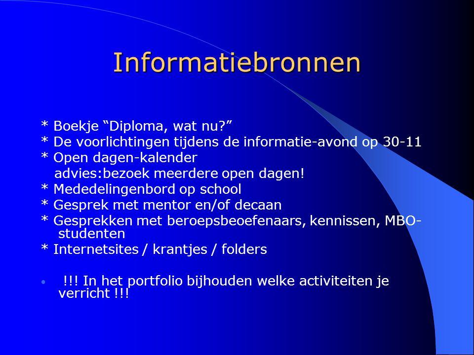"""Informatiebronnen * Boekje """"Diploma, wat nu?"""" * De voorlichtingen tijdens de informatie-avond op 30-11 * Open dagen-kalender advies:bezoek meerdere op"""