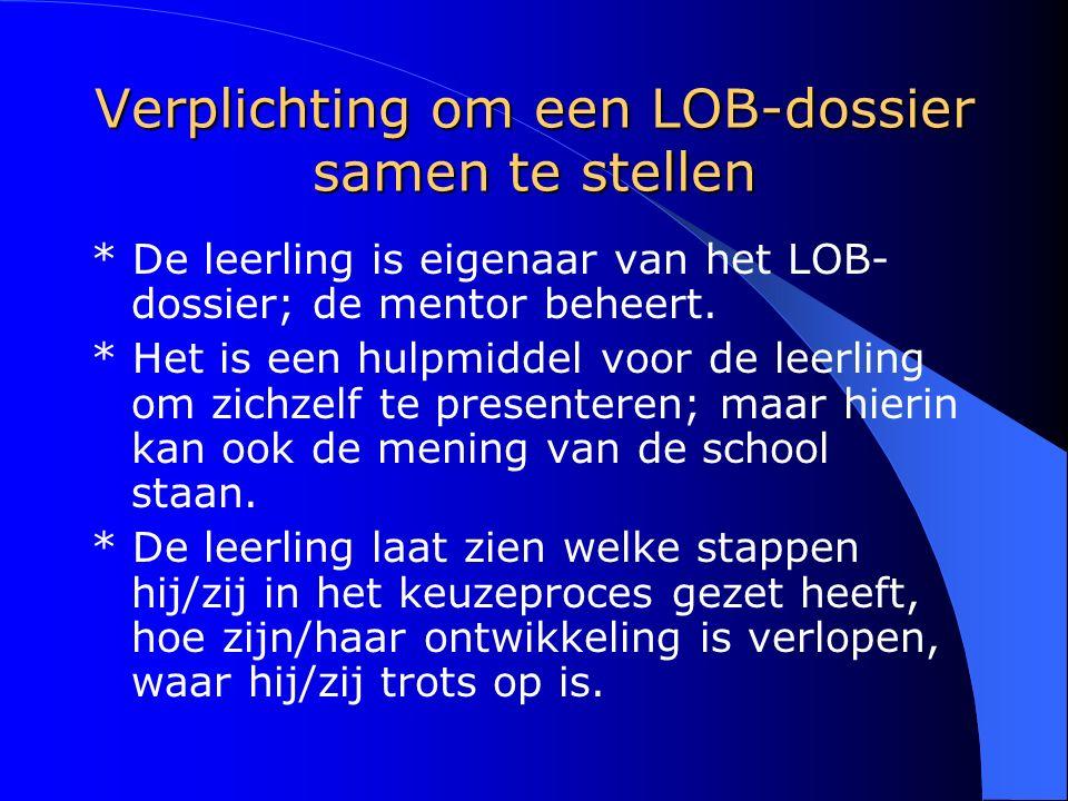 Verplichting om een LOB-dossier samen te stellen * De leerling is eigenaar van het LOB- dossier; de mentor beheert. * Het is een hulpmiddel voor de le