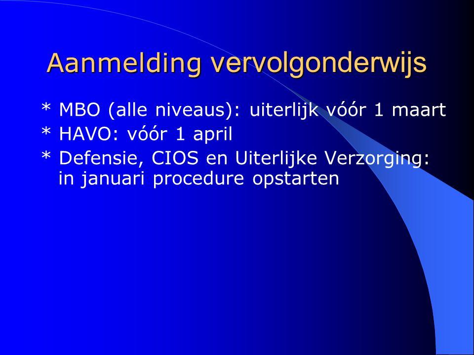Aanmelding vervolgonderwijs * MBO (alle niveaus): uiterlijk vóór 1 maart * HAVO: vóór 1 april * Defensie, CIOS en Uiterlijke Verzorging: in januari pr