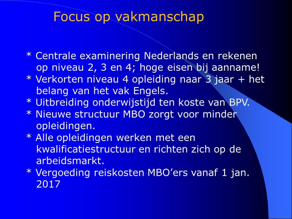 * Centrale examinering Nederlands en rekenen op niveau 2, 3 en 4; hoge eisen bij aanname! * Verkorten niveau 4 opleiding naar 3 jaar + het belang van