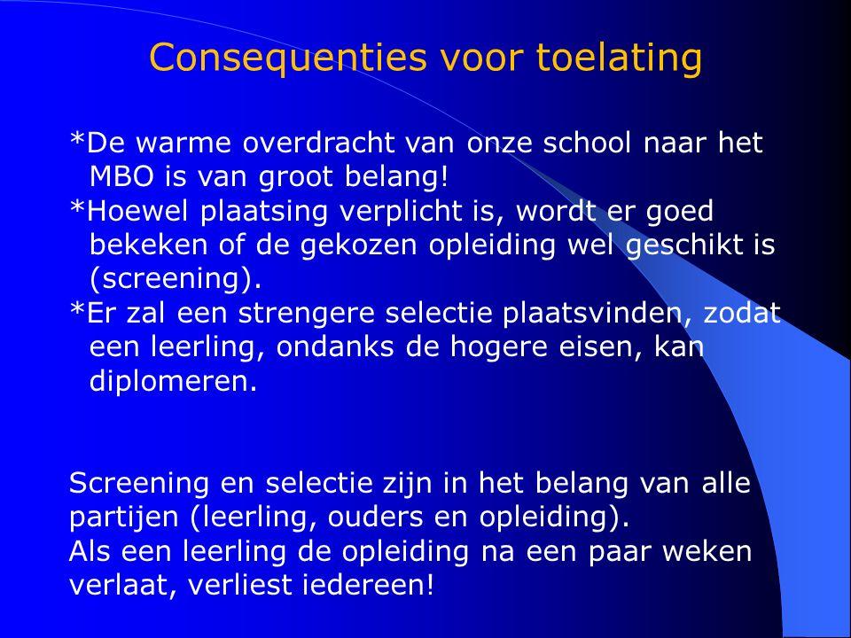 Consequenties voor toelating de opl *De warme overdracht van onze school naar het MBO is van groot belang! *Hoewel plaatsing verplicht is, wordt er go