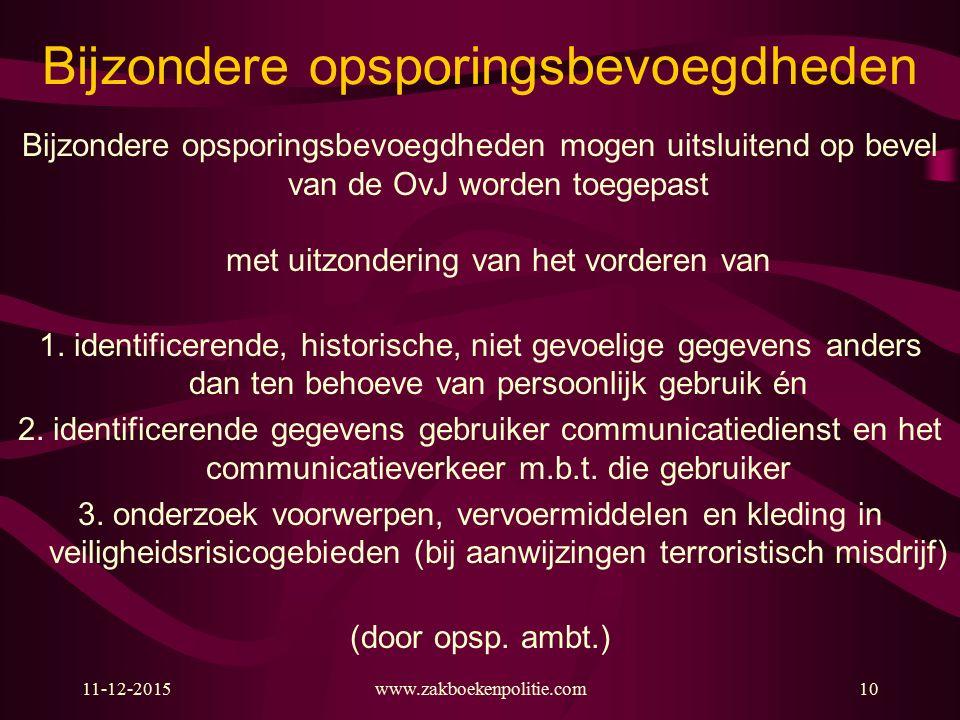 11-12-2015www.zakboekenpolitie.com10 Bijzondere opsporingsbevoegdheden Bijzondere opsporingsbevoegdheden mogen uitsluitend op bevel van de OvJ worden