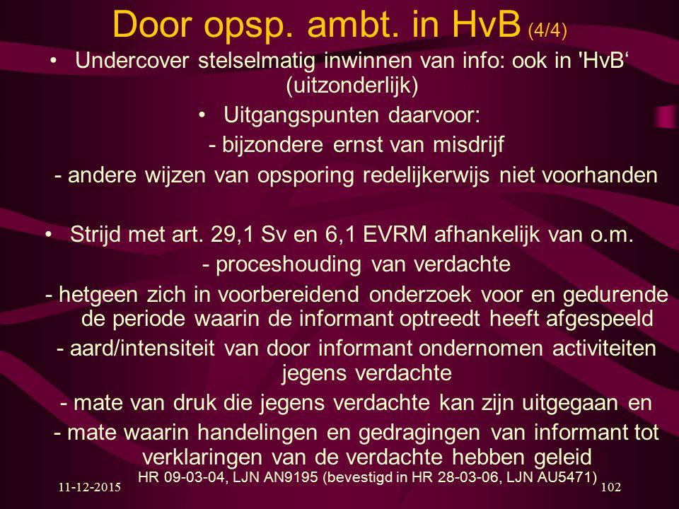 11-12-2015102 Door opsp. ambt. in HvB (4/4) Undercover stelselmatig inwinnen van info: ook in 'HvB' (uitzonderlijk) Uitgangspunten daarvoor: - bijzond