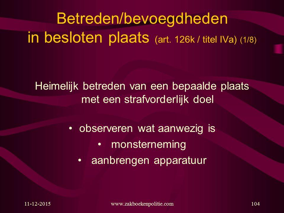 11-12-2015www.zakboekenpolitie.com104 Betreden/bevoegdheden in besloten plaats (art. 126k / titel IVa) (1/8) Heimelijk betreden van een bepaalde plaat