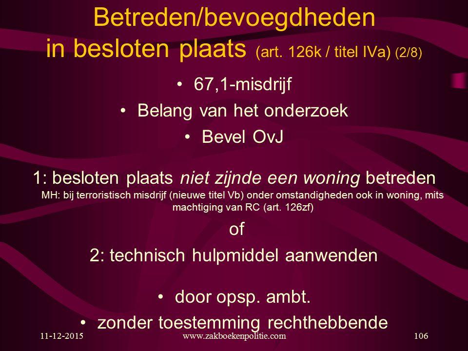 11-12-2015www.zakboekenpolitie.com106 Betreden/bevoegdheden in besloten plaats (art. 126k / titel IVa) (2/8) 67,1-misdrijf Belang van het onderzoek Be