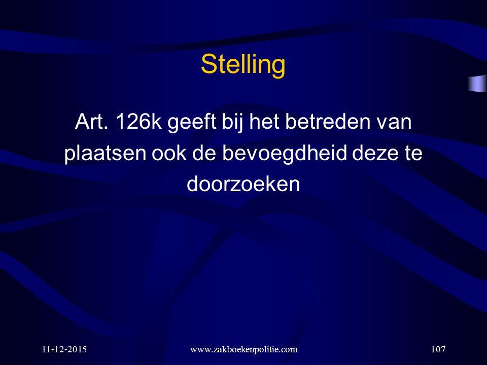 11-12-2015www.zakboekenpolitie.com107 Stelling Art. 126k geeft bij het betreden van plaatsen ook de bevoegdheid deze te doorzoeken