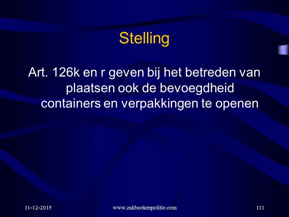 11-12-2015www.zakboekenpolitie.com111 Stelling Art. 126k en r geven bij het betreden van plaatsen ook de bevoegdheid containers en verpakkingen te ope
