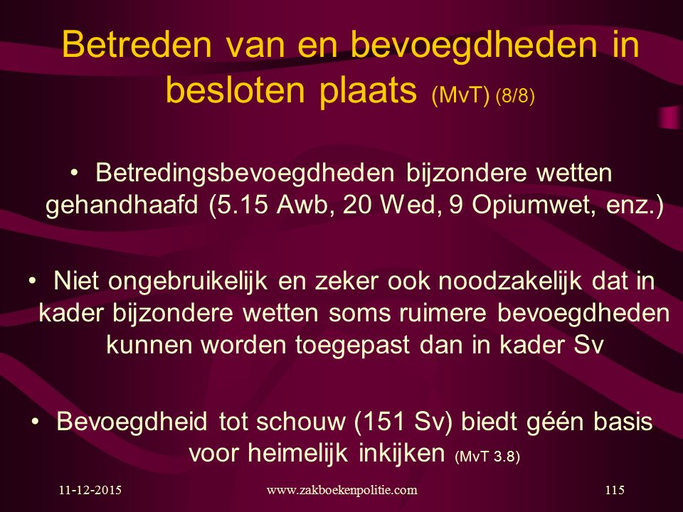 11-12-2015www.zakboekenpolitie.com115 Betreden van en bevoegdheden in besloten plaats (MvT) (8/8) Betredingsbevoegdheden bijzondere wetten gehandhaafd