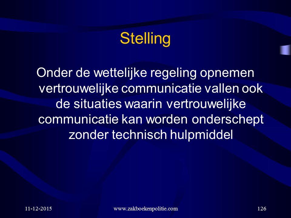 11-12-2015www.zakboekenpolitie.com126 Stelling Onder de wettelijke regeling opnemen vertrouwelijke communicatie vallen ook de situaties waarin vertrou