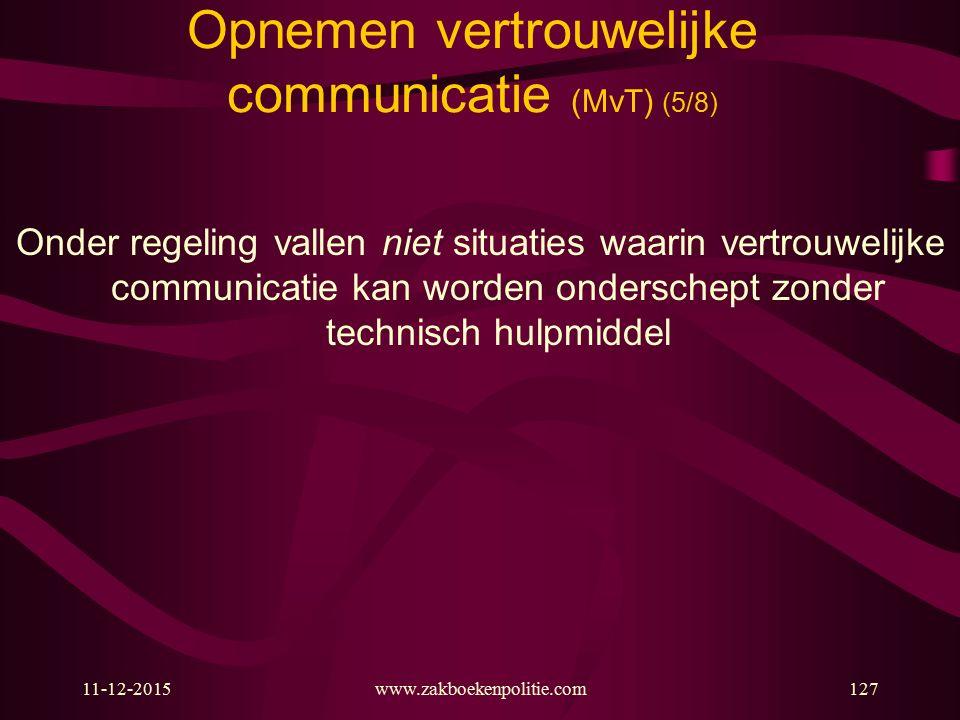 11-12-2015www.zakboekenpolitie.com127 Opnemen vertrouwelijke communicatie (MvT) (5/8) Onder regeling vallen niet situaties waarin vertrouwelijke commu