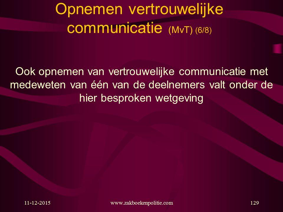 11-12-2015www.zakboekenpolitie.com129 Opnemen vertrouwelijke communicatie (MvT) (6/8) Ook opnemen van vertrouwelijke communicatie met medeweten van éé