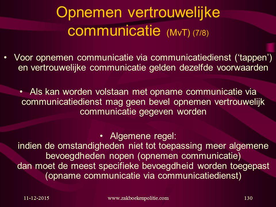 11-12-2015www.zakboekenpolitie.com130 Opnemen vertrouwelijke communicatie (MvT) (7/8) Voor opnemen communicatie via communicatiedienst ('tappen') en v