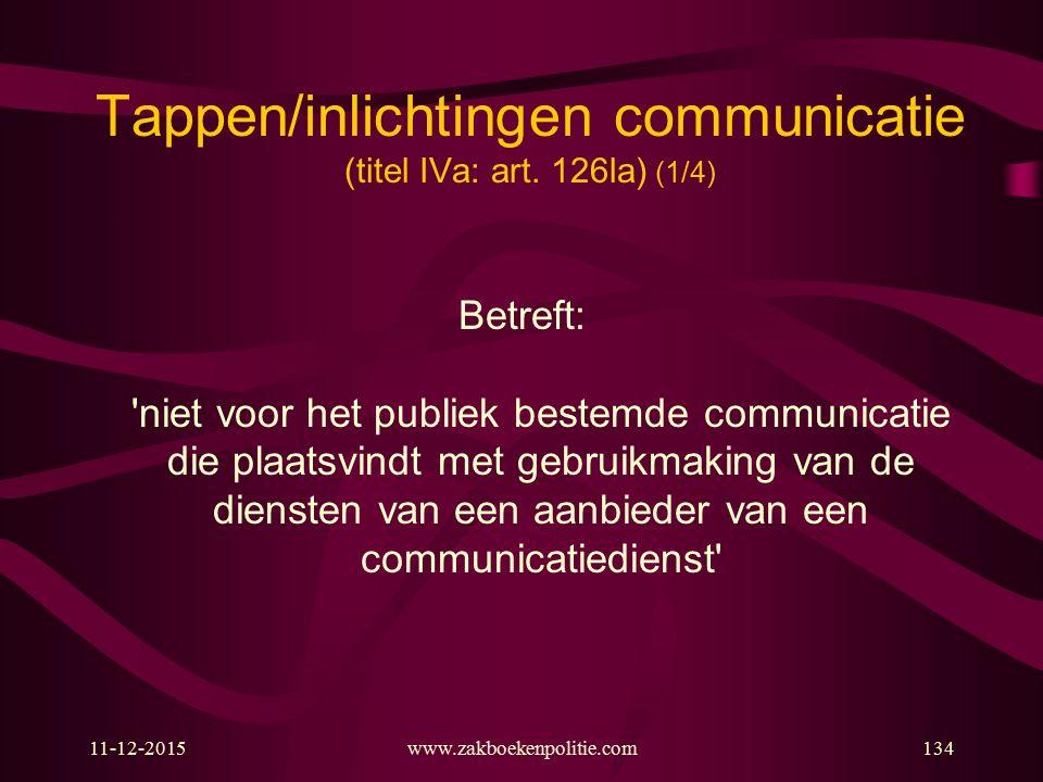 11-12-2015www.zakboekenpolitie.com134 Tappen/inlichtingen communicatie (titel IVa: art. 126la) (1/4) Betreft: 'niet voor het publiek bestemde communic