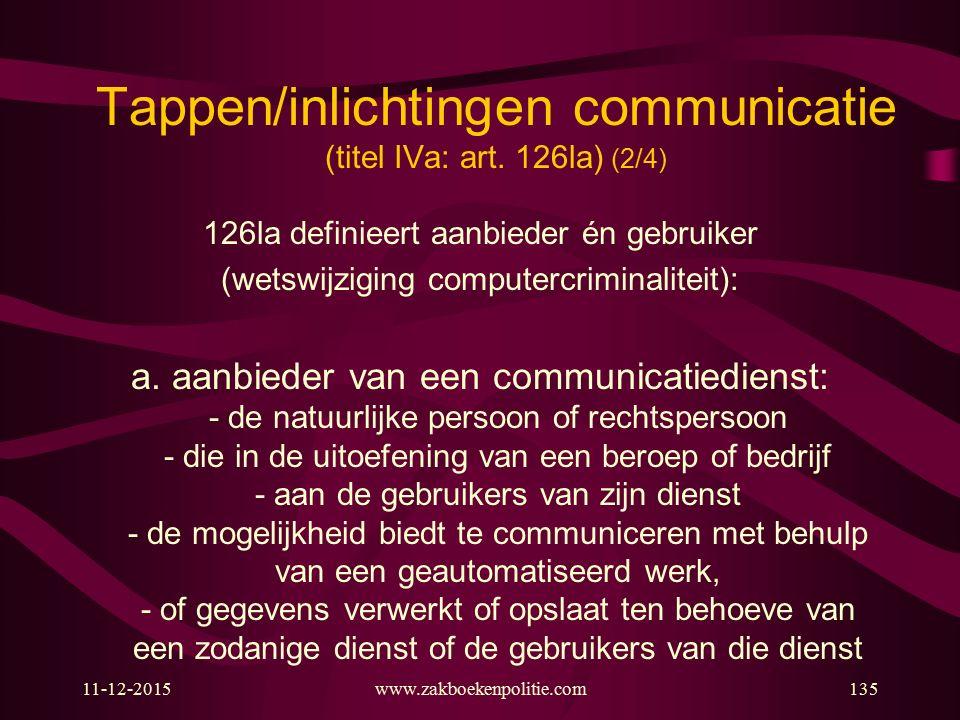 11-12-2015www.zakboekenpolitie.com135 Tappen/inlichtingen communicatie (titel IVa: art. 126la) (2/4) 126la definieert aanbieder én gebruiker (wetswijz