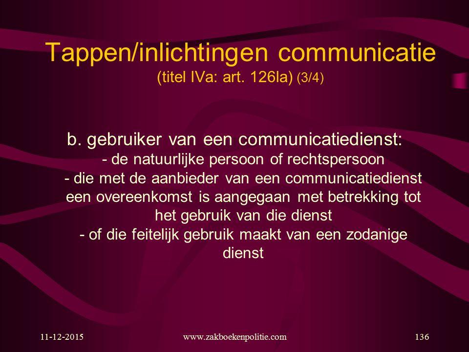 11-12-2015www.zakboekenpolitie.com136 Tappen/inlichtingen communicatie (titel IVa: art. 126la) (3/4) b. gebruiker van een communicatiedienst: - de nat