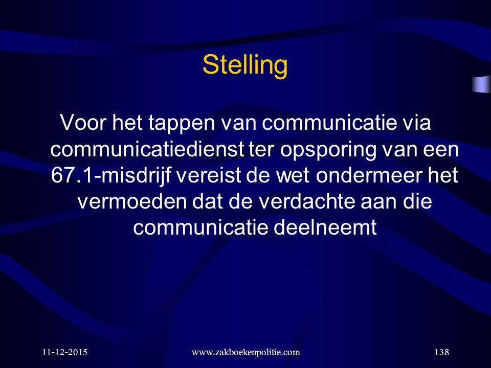 11-12-2015www.zakboekenpolitie.com138 Stelling Voor het tappen van communicatie via communicatiedienst ter opsporing van een 67.1-misdrijf vereist de