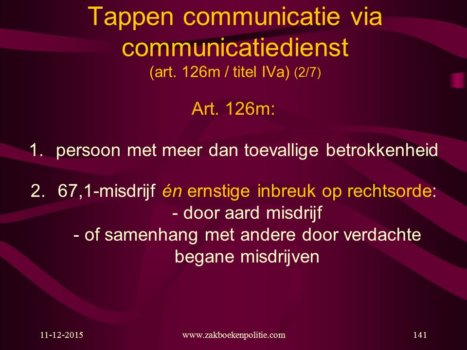 11-12-2015www.zakboekenpolitie.com141 Tappen communicatie via communicatiedienst (art. 126m / titel IVa) (2/7) Art. 126m: 1.persoon met meer dan toeva