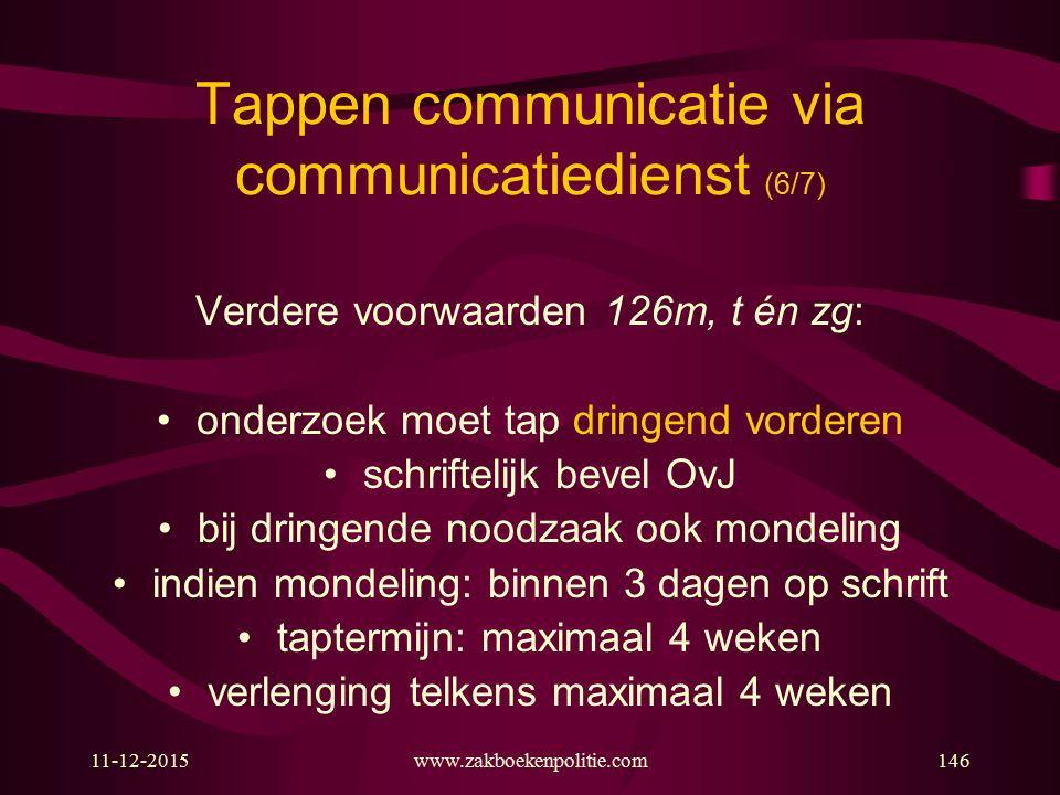 11-12-2015www.zakboekenpolitie.com146 Tappen communicatie via communicatiedienst (6/7) Verdere voorwaarden 126m, t én zg: onderzoek moet tap dringend