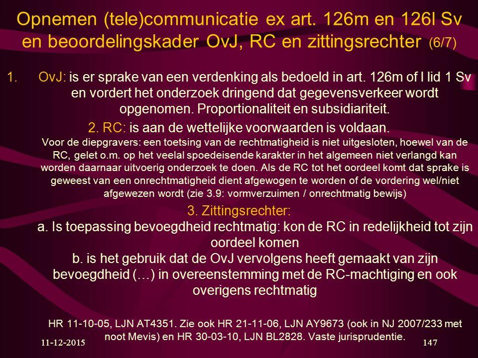 11-12-201514711-12-2015147 Opnemen (tele)communicatie ex art. 126m en 126l Sv en beoordelingskader OvJ, RC en zittingsrechter (6/7) 1.OvJ: is er sprak