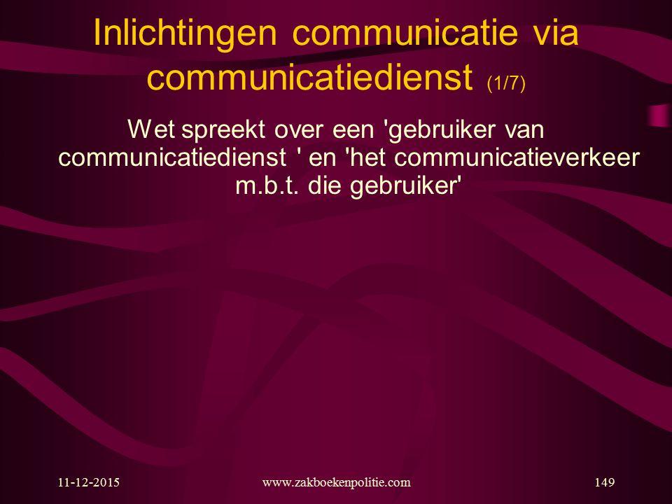 11-12-2015www.zakboekenpolitie.com149 Inlichtingen communicatie via communicatiedienst (1/7) Wet spreekt over een 'gebruiker van communicatiedienst '