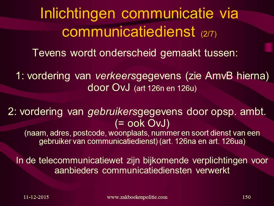 11-12-2015www.zakboekenpolitie.com150 Inlichtingen communicatie via communicatiedienst (2/7) Tevens wordt onderscheid gemaakt tussen: 1: vordering van