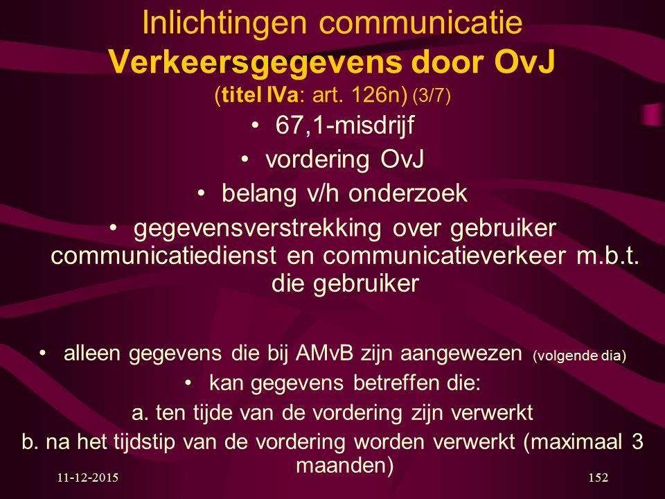 11-12-2015152 Inlichtingen communicatie Verkeersgegevens door OvJ (titel IVa: art. 126n) (3/7) 67,1-misdrijf vordering OvJ belang v/h onderzoek gegeve