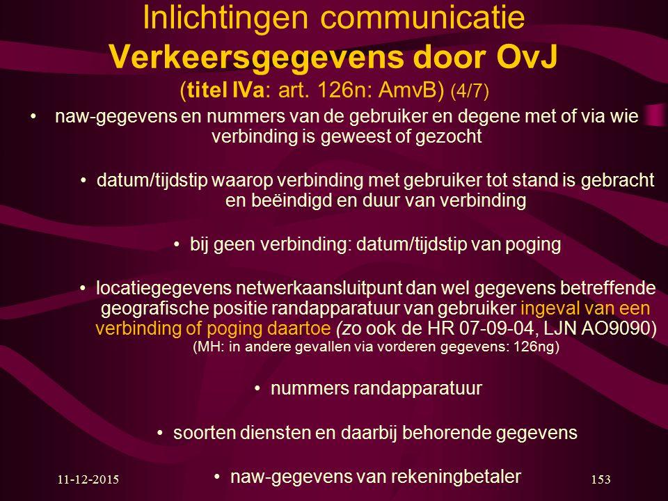11-12-2015153 Inlichtingen communicatie Verkeersgegevens door OvJ (titel IVa: art. 126n: AmvB) (4/7) naw-gegevens en nummers van de gebruiker en degen