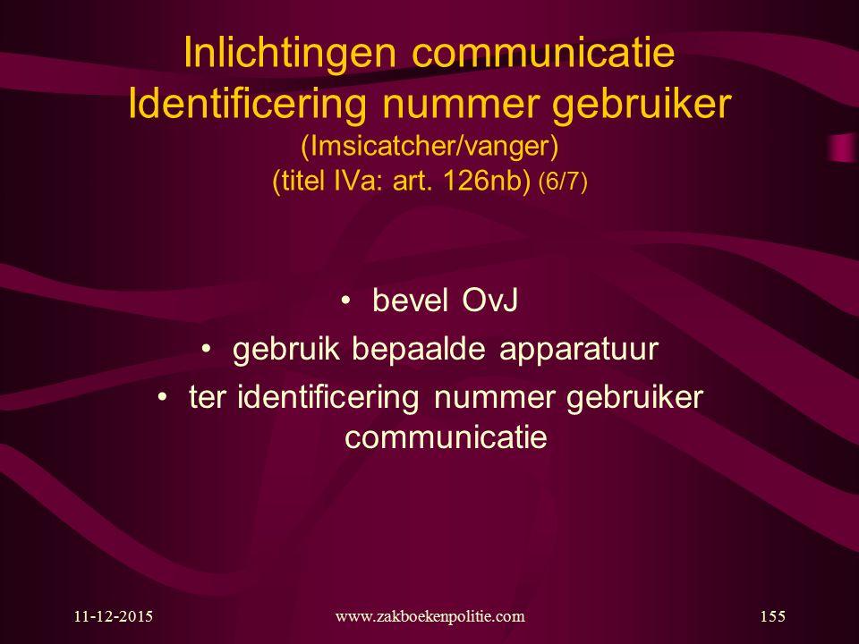 11-12-2015www.zakboekenpolitie.com155 Inlichtingen communicatie Identificering nummer gebruiker (Imsicatcher/vanger) (titel IVa: art. 126nb) (6/7) bev